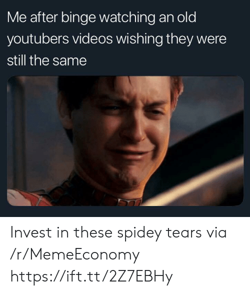 Videos, Old, and Invest: Me after binge watching an old  youtubers videos wishing they were  still the same Invest in these spidey tears via /r/MemeEconomy https://ift.tt/2Z7EBHy