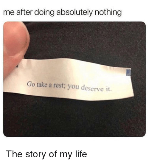 Funny, Life, and Rest: me after doing absolutely nothing  Go take a rest; you deserve it. The story of my life