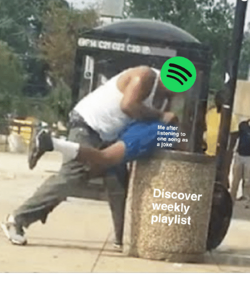Discover, Song, and One: Me after  listening to  one song as  a joke  Discover  weekly  playlist