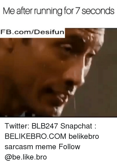 memees: Me after running for 7 seconds  FB.com/Desifun Twitter: BLB247 Snapchat : BELIKEBRO.COM belikebro sarcasm meme Follow @be.like.bro