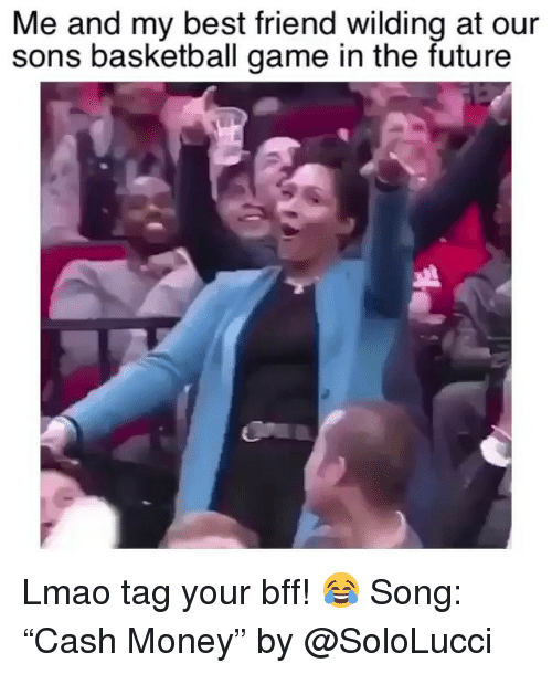 """Basketball, Best Friend, and Funny: Me and my best friend wilding at our  sons basketball game in the future Lmao tag your bff! 😂 Song: """"Cash Money"""" by @SoloLucci"""