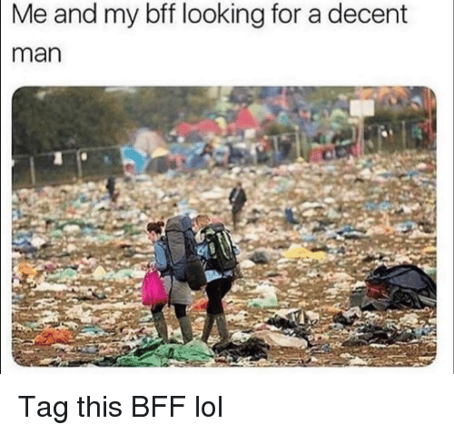 Funny, Lol, and Looking: Me and my bff looking for a decent  man Tag this BFF lol