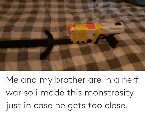 nerf: Me and my brother are in a nerf war so i made this monstrosity just in case he gets too close.