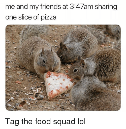 Food, Friends, and Funny: me and my friends at 3:47am sharing  one slice of pizza Tag the food squad lol