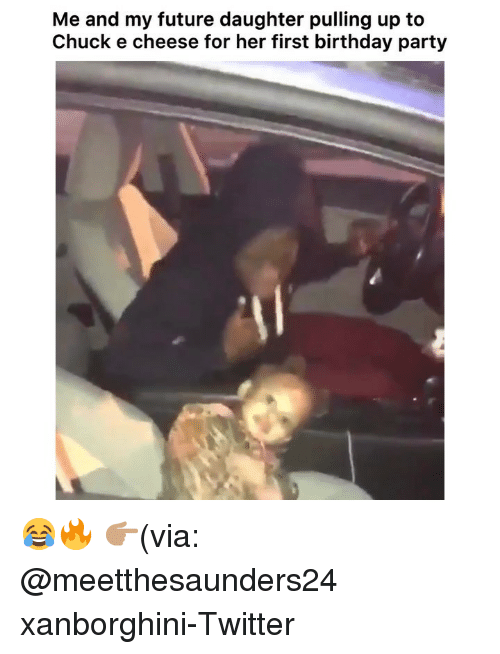 Birthday, Chuck E Cheese, and Funny: Me and my future daughter pulling up to  Chuck e cheese for her first birthday party 😂🔥 👉🏽(via: @meetthesaunders24 xanborghini-Twitter