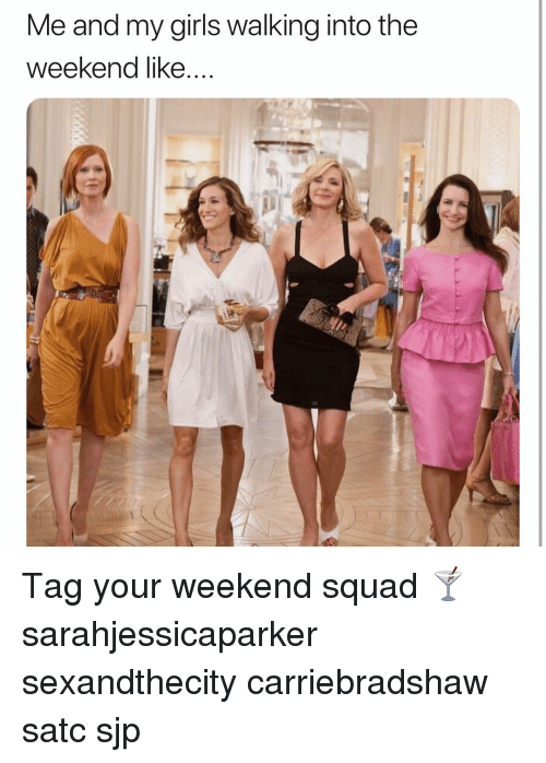 Me and My Girls Walking Into the Weekend Like Tag Your