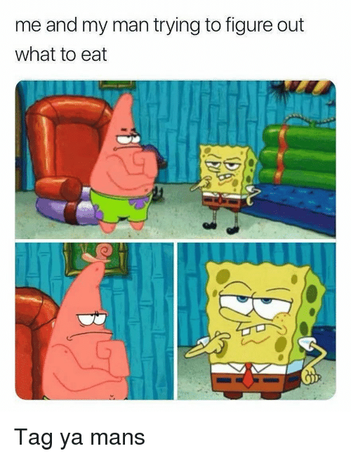 Funny, Man, and What: me and my man trying to figure out  what to eat Tag ya mans