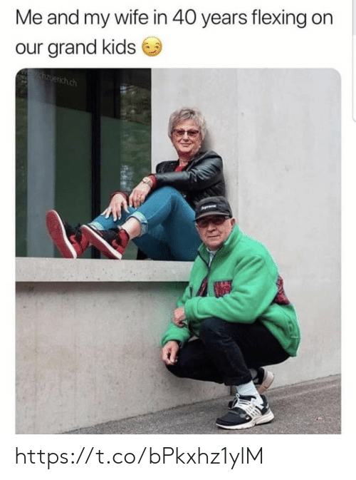 Grand: Me and my wife in 40 years flexing on  our grand kids  zuerich.ch https://t.co/bPkxhz1ylM
