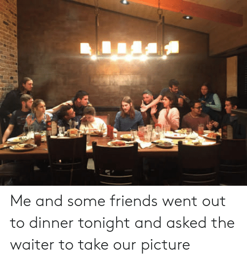 dinner tonight: Me and some friends went out to dinner tonight and asked the waiter to take our picture