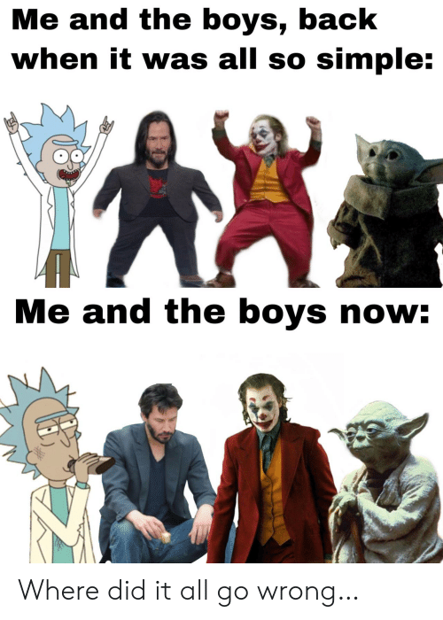 Back, Boys, and Simple: Me and the boys, back  when it was all so simple:  Me and the boys now: Where did it all go wrong…