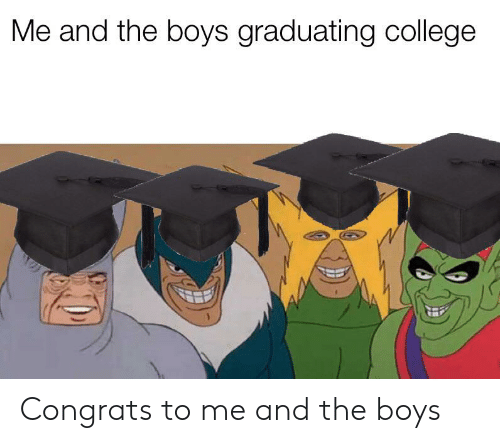 congrats to me: Me and the boys graduating college Congrats to me and the boys