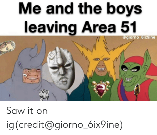 Saw, Boys, and Area 51: Me and the boys  leaving Area 51  @glorno_6ix9ine Saw it on ig(credit@giorno_6ix9ine)