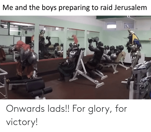 the boys: Me and the boys preparing to raid Jerusalem Onwards lads!! For glory, for victory!