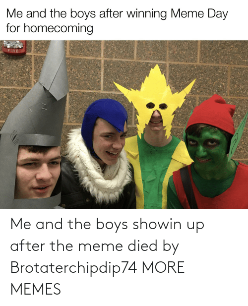 Died: Me and the boys showin up after the meme died by Brotaterchipdip74 MORE MEMES