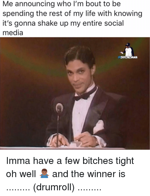 Life, Social Media, and Oh Well: Me announcing who I'm bout to be  spending the rest of my life with knowing  it's gonna shake up my entire social  media  CAAYOBOMMA Imma have a few bitches tight oh well 🤷🏾♂️ and the winner is ......... (drumroll) .........