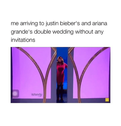 invitations: me arriving to justin bieber's and ariana  grande's double wedding without any  invitations  wandy