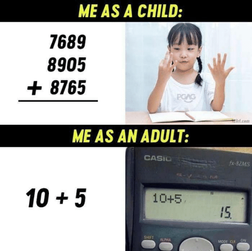 casio: ME AS A CHILD:  7689  8905  + 8765  PGAG  3rt.com  ME AS AN ADULT:  CASIO  fx-82MS  105  10+5  15  SHIFT  ALPHA  ON  MODE CLR