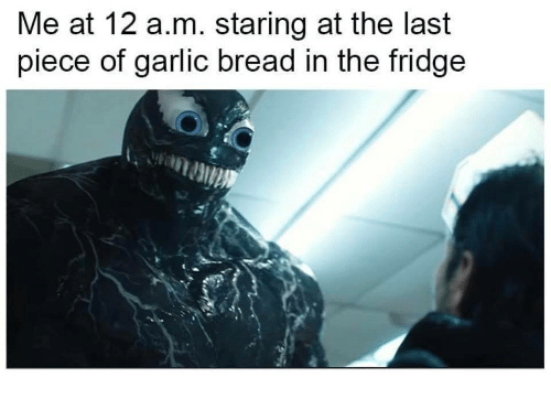 Garlic Bread, Bread, and Garlic: Me at 12 a.m. staring at the last  piece of garlic bread in the fridge