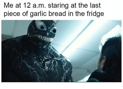 Garlic Bread, Bread, and Garlic: Me at 12 a.m. staring at the last  piece of garlic bread in the fridge  2