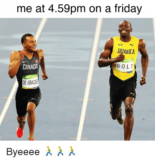 Grasse: me at 4.59pm on a friday  JA MAICA  CANADA  B OLT  DE GRASSE Byeeee 🏃🏃🏃
