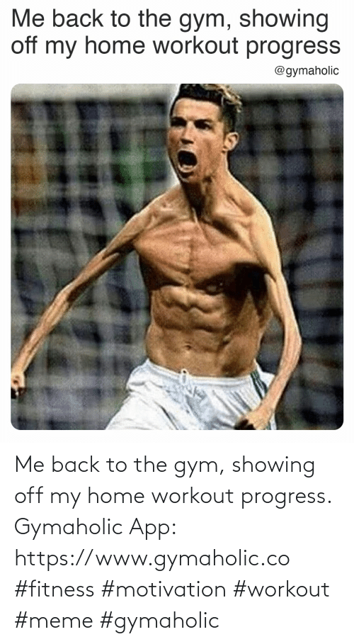 workout: Me back to the gym, showing off my home workout progress.  Gymaholic App: https://www.gymaholic.co  #fitness #motivation #workout #meme #gymaholic