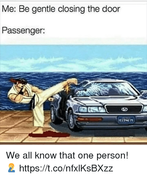 Passenger, One, and All: Me: Be gentle closing the door  Passenger: We all know that one person! 🤦♂️ https://t.co/nfxlKsBXzz