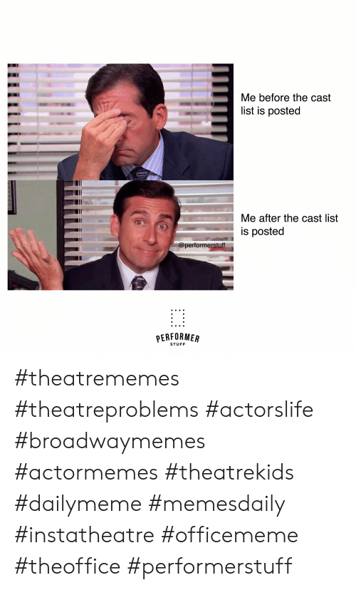 Stuff, List, and Cast: Me before the cast  list is posted  Me after the cast list  is posted  @performerstuf  PERFORMER  STUFF #theatrememes #theatreproblems #actorslife #broadwaymemes #actormemes #theatrekids #dailymeme #memesdaily #instatheatre  #officememe #theoffice #performerstuff