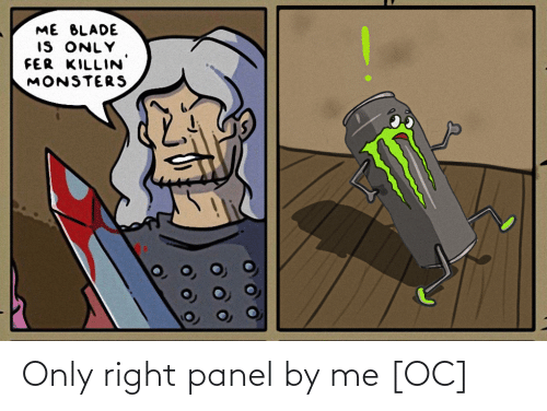 Panel: ME BLADE  IS ONLY  FER KILLIN  MONSTERS Only right panel by me [OC]