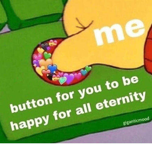Happy, Eternity, and Be Happy: me  button for you to be  happy for all eternity  giganticmood