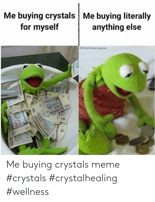 Buying: Me buying crystals meme #crystals #crystalhealing #wellness