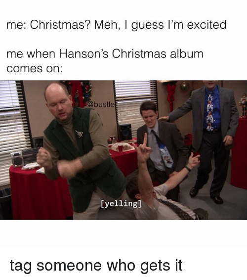 Christmas, Meh, and Memes: me: Christmas? Meh, I guess I'm excited  me when Hanson's Christmas album  comes on:  @bustle  [yellingl tag someone who gets it