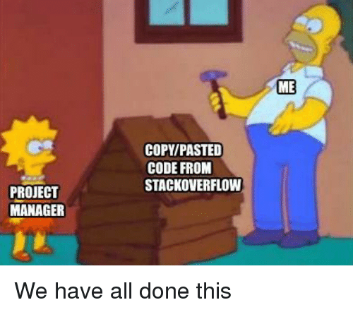 project manager: ME  COPY/PASTED  CODE FROM  STACKOVERFLOW  PROJECT  MANAGER We have all done this