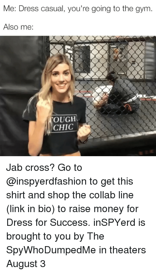 jab: Me: Dress casual, you're going to the gym.  Also me  OUGH  CHIC Jab cross? Go to @inspyerdfashion to get this shirt and shop the collab line (link in bio) to raise money for Dress for Success. inSPYerd is brought to you by The SpyWhoDumpedMe in theaters August 3