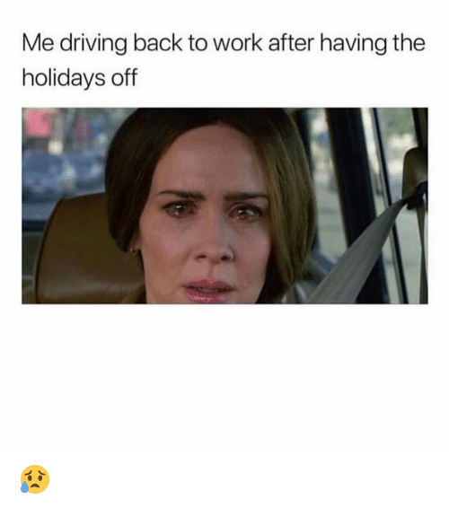 Driving, Funny, and Work: Me driving back to work after having the  holidays off 😥