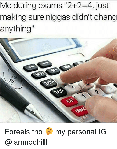 "Funny, Personal, and Sure: Me during exams ""2+2-4, just  making sure niggas didn't chang  anything Foreels tho 🤔 my personal IG @iamnochilll"