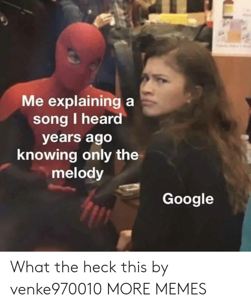 Dank, Google, and Memes: Me explaining a  song I heard  years ago  knowing only the  melody  Google What the heck this by venke970010 MORE MEMES