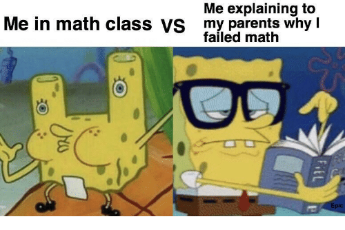 math class: Me explaining to  Me in math class Vs my parents why t  failed math  Epic