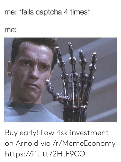 "Arnold, Via, and Captcha: me: ""fails captcha 4 times*  me: Buy early! Low risk investment on Arnold via /r/MemeEconomy https://ift.tt/2HtF9CO"