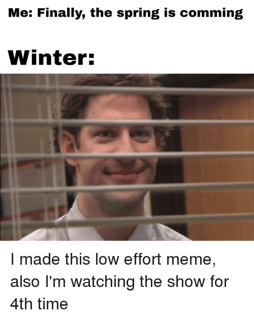 Meme, The Office, and Winter: Me: Finally, the spring is comming  Winter: