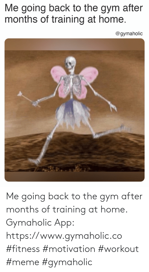 training: Me going back to the gym after months of training at home.  Gymaholic App: https://www.gymaholic.co  #fitness #motivation #workout #meme #gymaholic