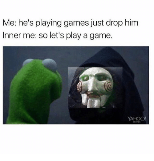 Lets Play A Game: Me: he's playing games just drop him  Inner me: so let's play a game.  YAHOO
