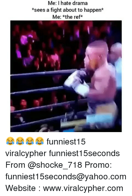 The Ref: Me: I hate drama  *sees a fight about to happen*  Me: *the ref 😂😂😂😂 funniest15 viralcypher funniest15seconds From @shocke_718 Promo: funniest15seconds@yahoo.com Website : www.viralcypher.com