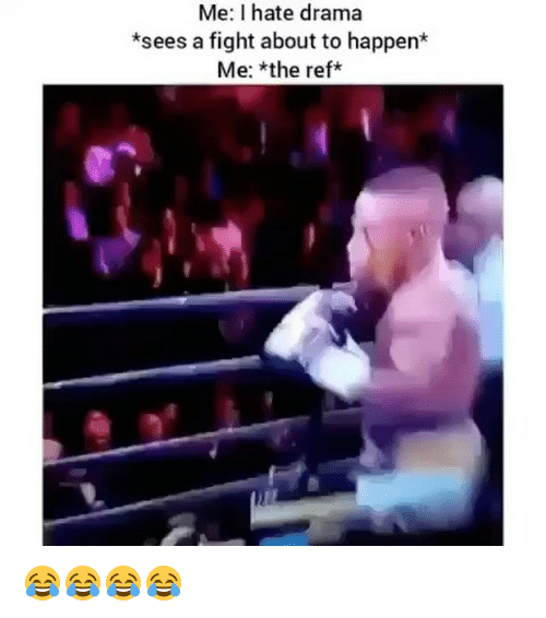 Girl Memes, The Ref, and Fight: Me: I hate drama  *sees a fight about to happen*  Me: *the ref* 😂😂😂😂