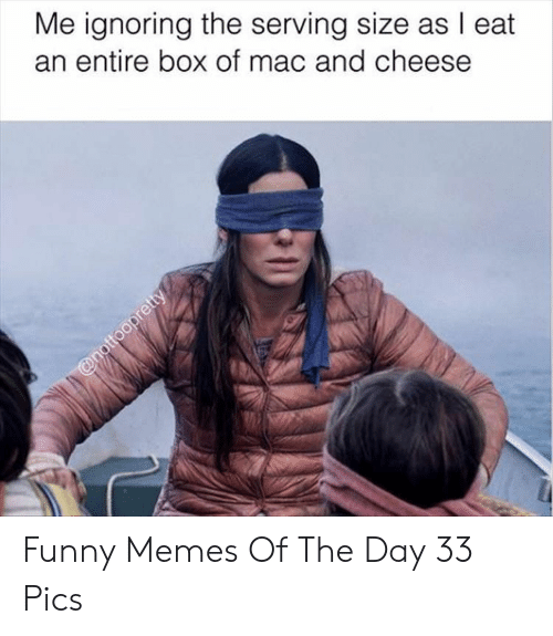 Funny, Memes, and Mac: Me ignoring the serving size as I eat  an entire box of mac and cheese Funny Memes Of The Day 33 Pics