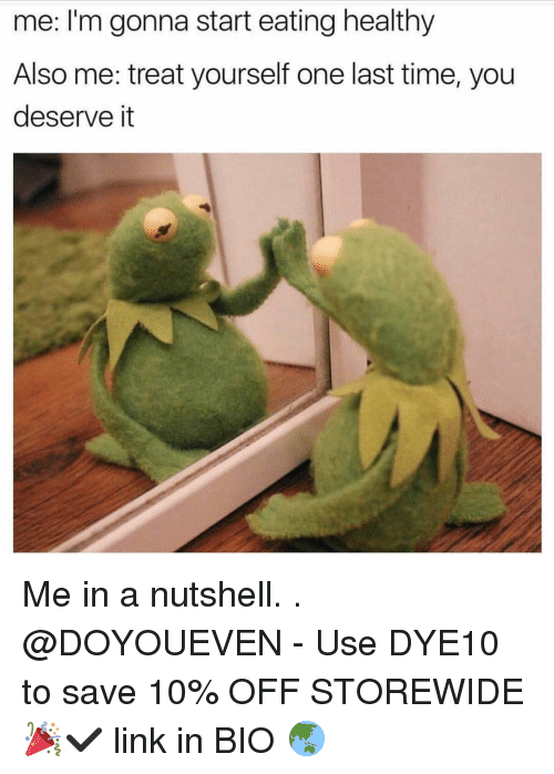 you deserved it: me: I'm gonna start eating healthy  Also me: treat yourself one last time, you  deserve it Me in a nutshell. . @DOYOUEVEN - Use DYE10 to save 10% OFF STOREWIDE 🎉✔️ link in BIO 🌏