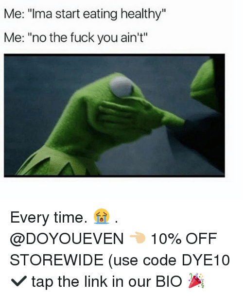 "Fuck You, Gym, and Fuck: Me: ""Ima start eating healthy""  Me: ""no the fuck you ain't"" Every time. 😭 . @DOYOUEVEN 👈🏼 10% OFF STOREWIDE (use code DYE10 ✔️ tap the link in our BIO 🎉"