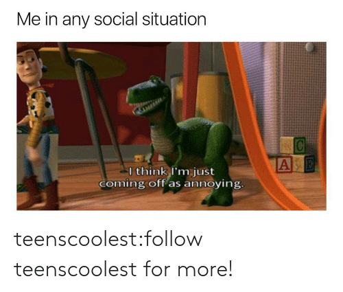 Tumblr, Blog, and Http: Me in any social situation  l think I'm just  coming off as annoying teenscoolest:follow teenscoolest for more!