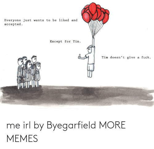 IRL: me irl by Byegarfield MORE MEMES