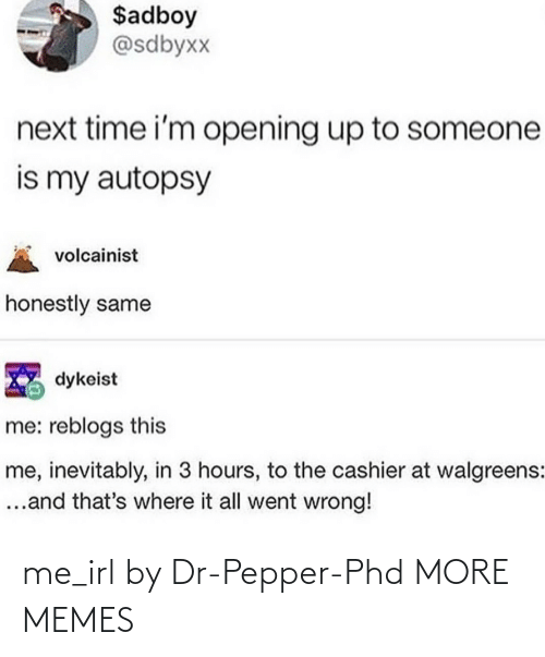 Today: me_irl by Dr-Pepper-Phd MORE MEMES
