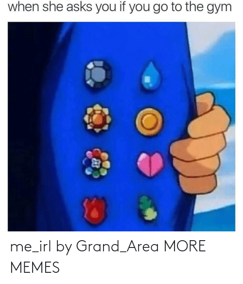 Area: me_irl by Grand_Area MORE MEMES